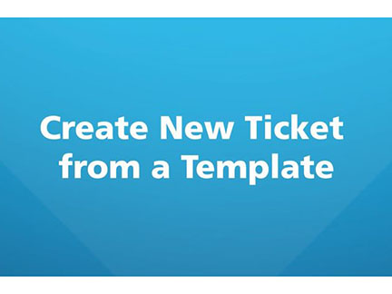Create New Ticket from a Template