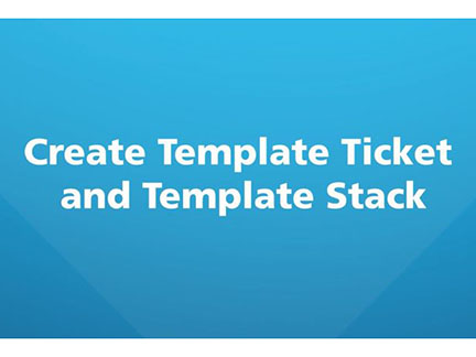 Create Template Ticket and Template Stack